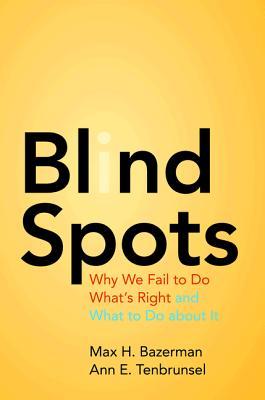 Blind Spots By Bazerman, Max H./ Tenbrunsel, Ann E.